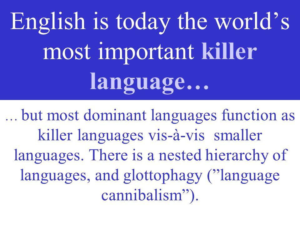 KILLER LANGUAGES 3 Killer languages pose serious threats towards the linguistic diversity of the world.