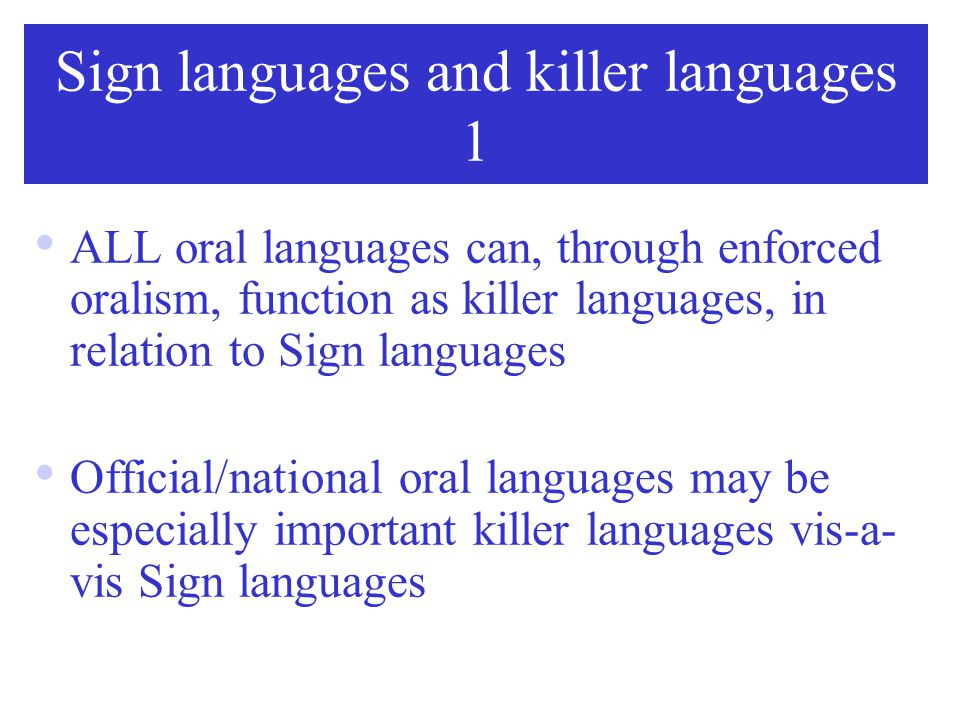 English is today the world's most important killer language… … but most dominant languages function as killer languages vis-à-vis smaller languages. T