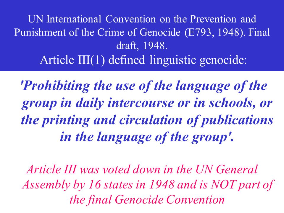 UN International Convention on the Prevention and Punishment of the Crime of Genocide (E793, 1948), final Draft, Article III, had definitions of lingu