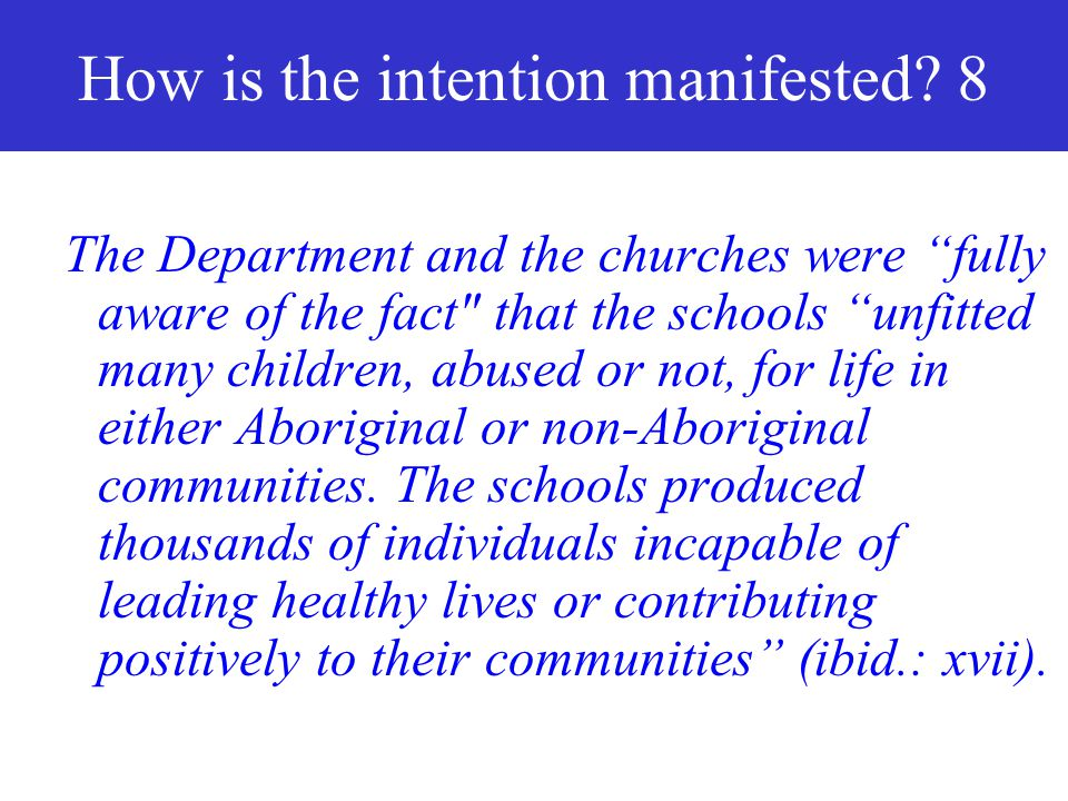 """How is the intention manifested? 7 In Canada, """"for most of school system's life, though the truth was known to it"""", the Department of Indian Affairs,"""
