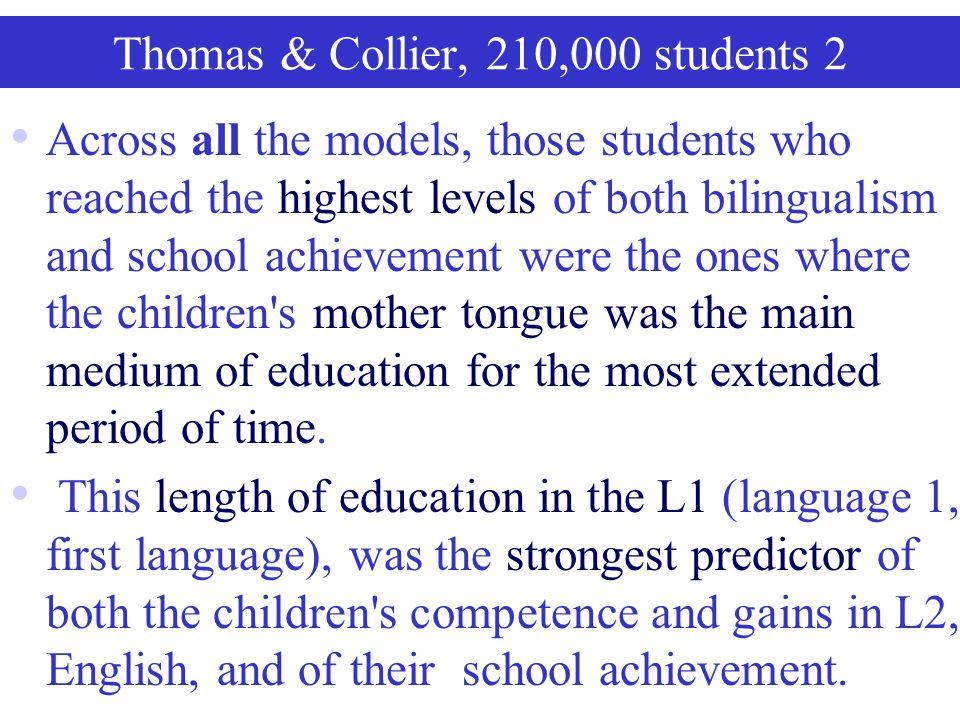 Thomas & Collier, 210,000 students 1 the largest longitudinal study in the world on the education of minority students, with altogether over 210,000 s