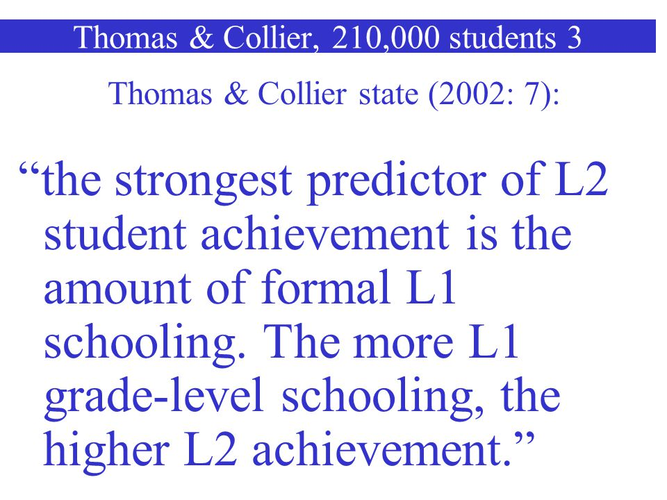 Thomas & Collier, 210,000 students 2 Across all the models, those students who reached the highest levels of both bilingualism and school achievement