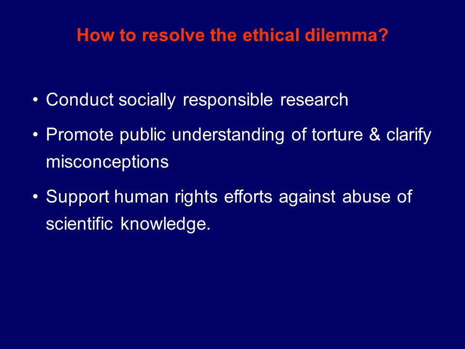 Conduct socially responsible research Promote public understanding of torture & clarify misconceptions Support human rights efforts against abuse of scientific knowledge.