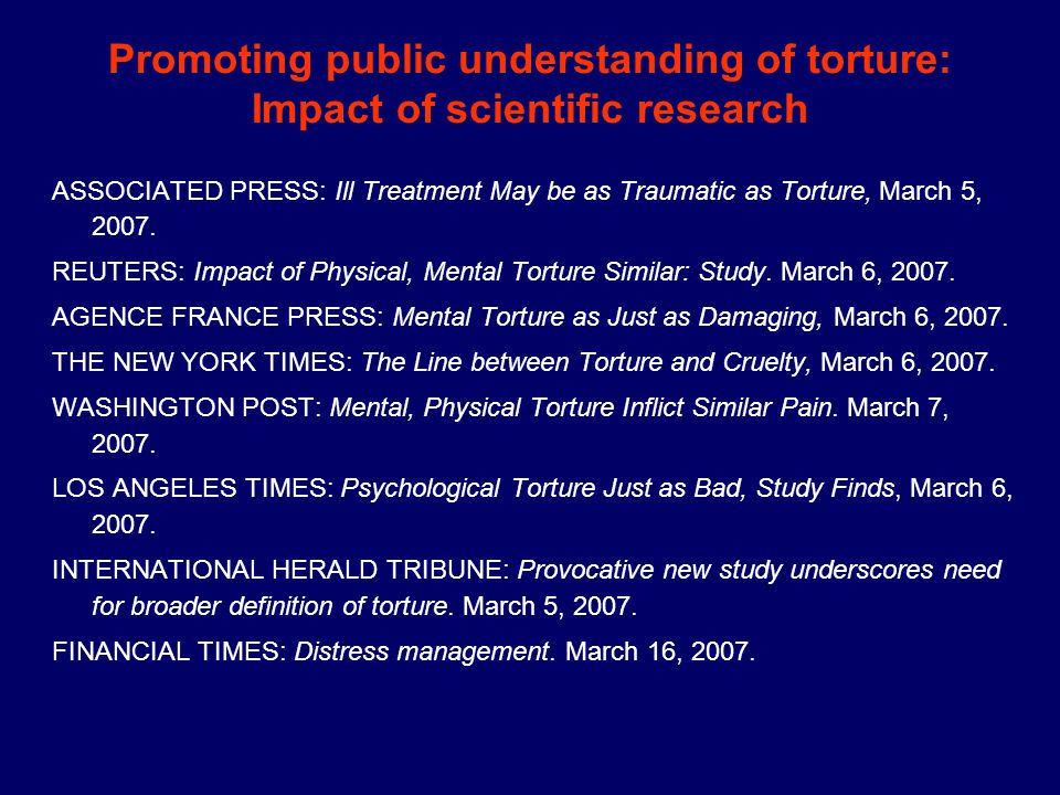 Promoting public understanding of torture: Impact of scientific research ASSOCIATED PRESS: Ill Treatment May be as Traumatic as Torture, March 5, 2007.