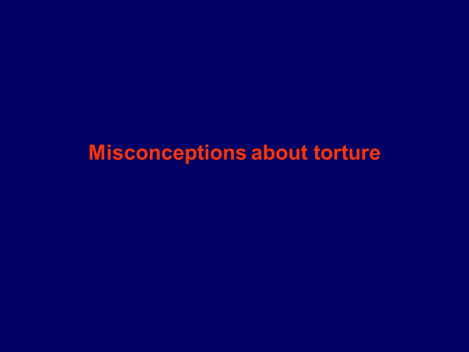 Misconceptions about torture