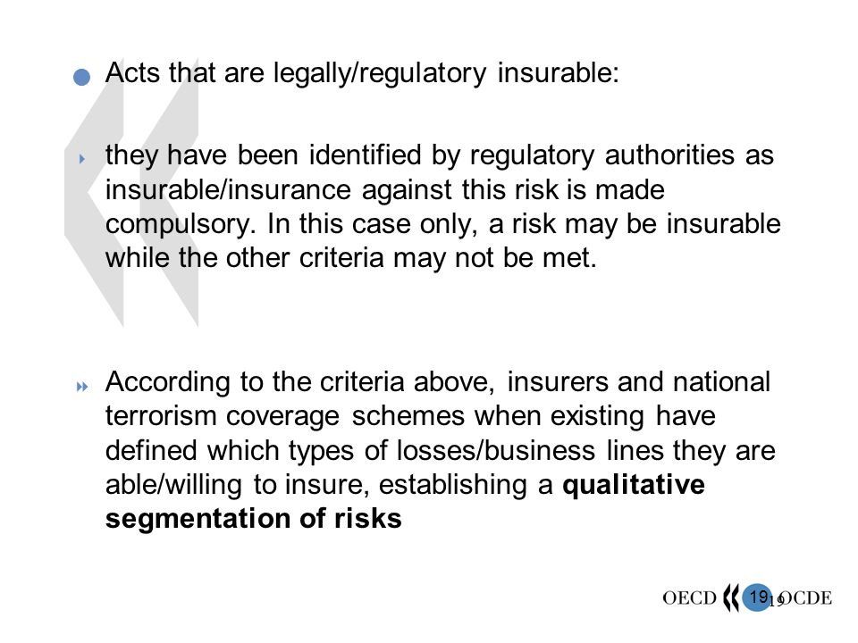 19 Acts that are legally/regulatory insurable:  they have been identified by regulatory authorities as insurable/insurance against this risk is made