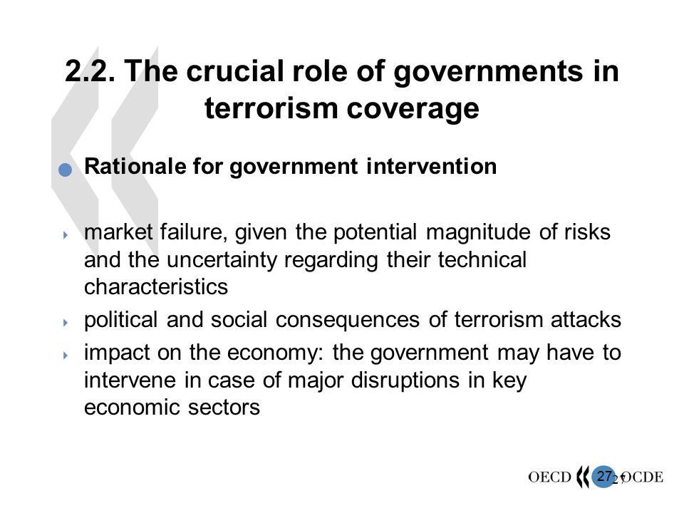 27 2.2. The crucial role of governments in terrorism coverage Rationale for government intervention  market failure, given the potential magnitude of