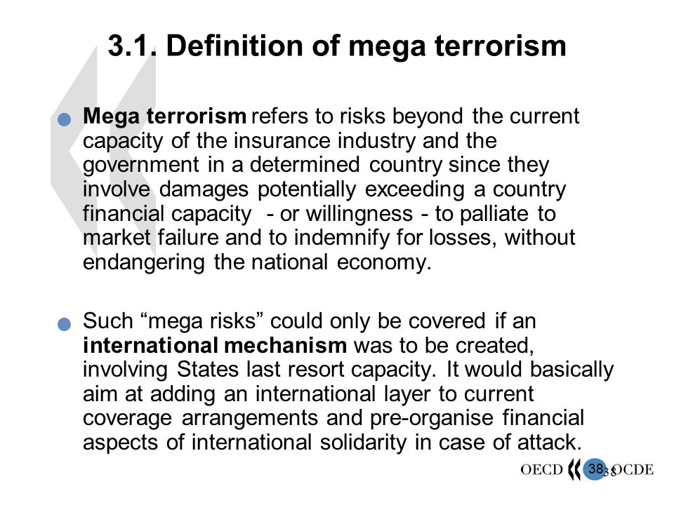 38 3.1. Definition of mega terrorism Mega terrorism refers to risks beyond the current capacity of the insurance industry and the government in a dete