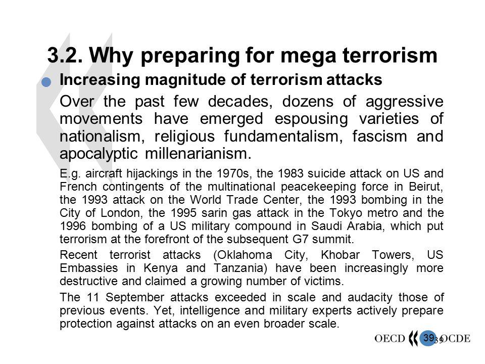 39 3.2. Why preparing for mega terrorism Increasing magnitude of terrorism attacks Over the past few decades, dozens of aggressive movements have emer