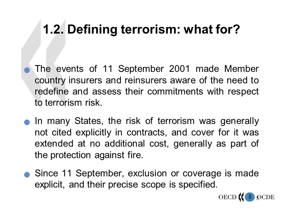 6 6 It is important to differentiate between terrorist acts and other manifestations of violence and, in particular, acts of war, the latter being systematically excluded from insurance cover.