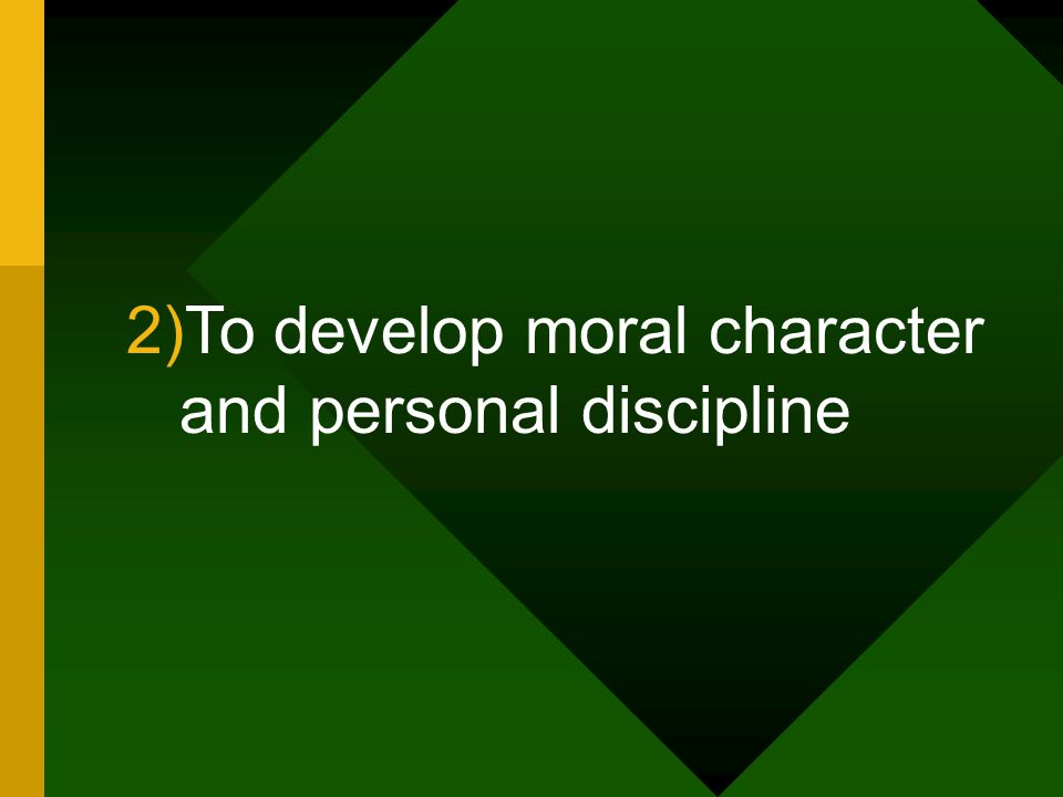 2)To develop moral character and personal discipline