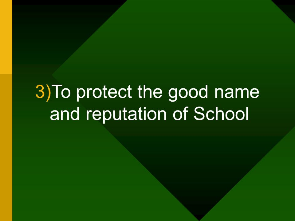 3)To protect the good name and reputation of School