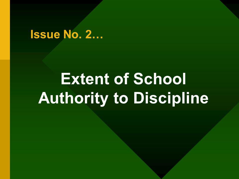 Issue No. 2… Extent of School Authority to Discipline