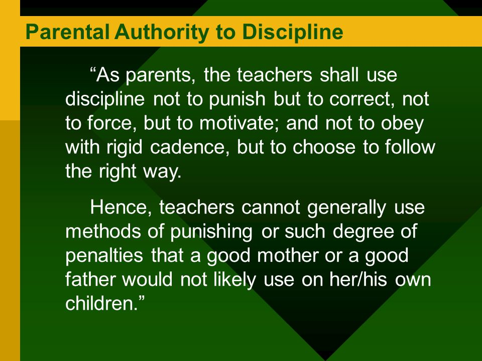 """Parental Authority to Discipline """"As parents, the teachers shall use discipline not to punish but to correct, not to force, but to motivate; and not t"""