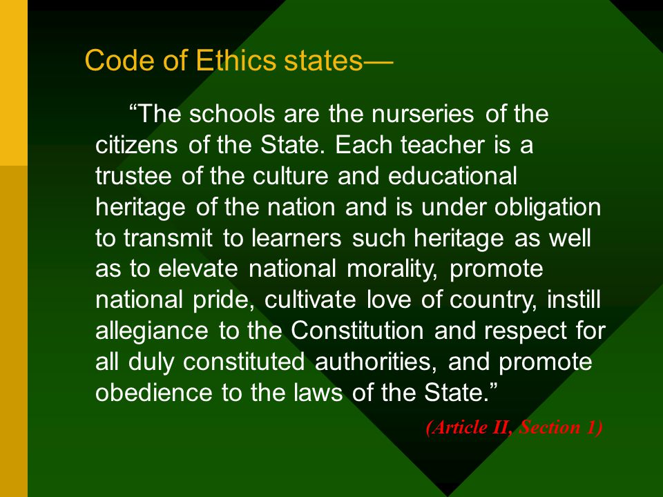 """Code of Ethics states— """"The schools are the nurseries of the citizens of the State. Each teacher is a trustee of the culture and educational heritage"""