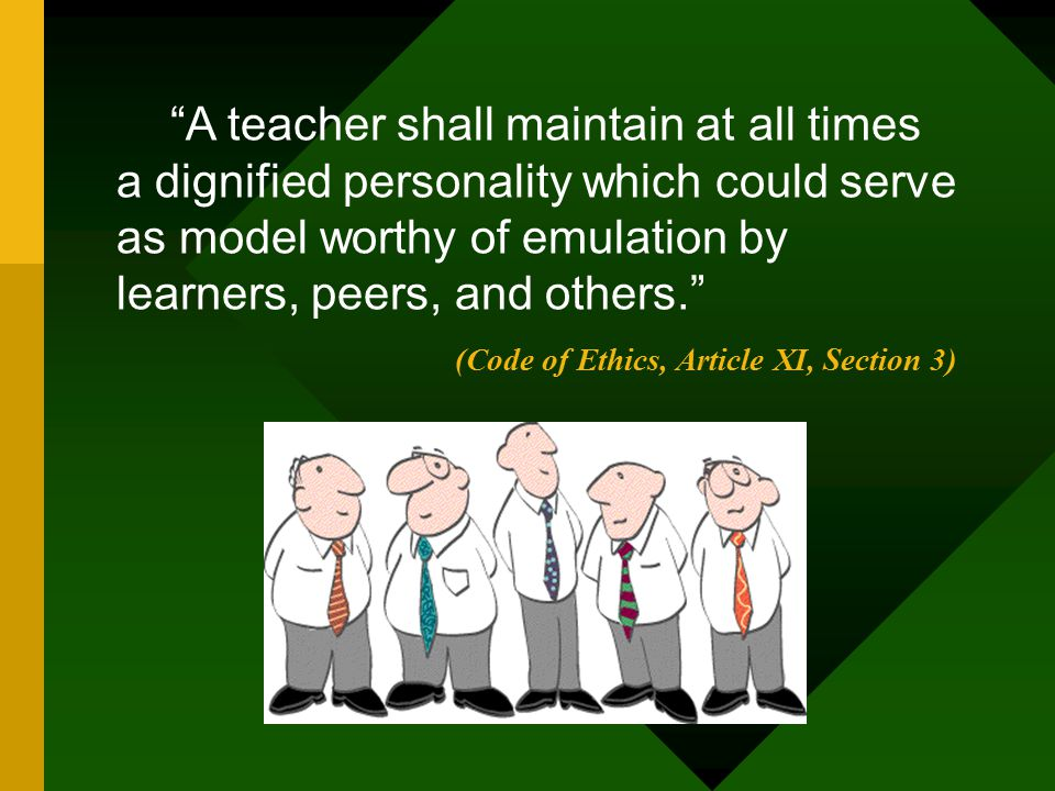 """""""A teacher shall maintain at all times a dignified personality which could serve as model worthy of emulation by learners, peers, and others."""" (Code o"""