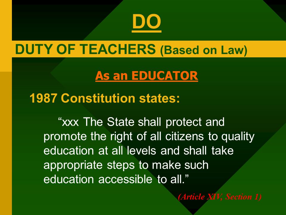 """As an EDUCATOR 1987 Constitution states: """"xxx The State shall protect and promote the right of all citizens to quality education at all levels and sha"""