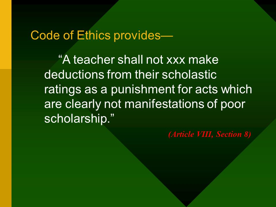 """Code of Ethics provides— """"A teacher shall not xxx make deductions from their scholastic ratings as a punishment for acts which are clearly not manifes"""