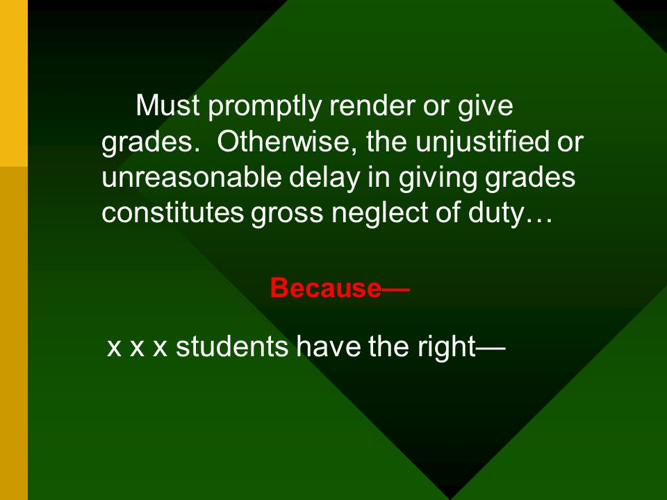Must promptly render or give grades. Otherwise, the unjustified or unreasonable delay in giving grades constitutes gross neglect of duty… Because— x x