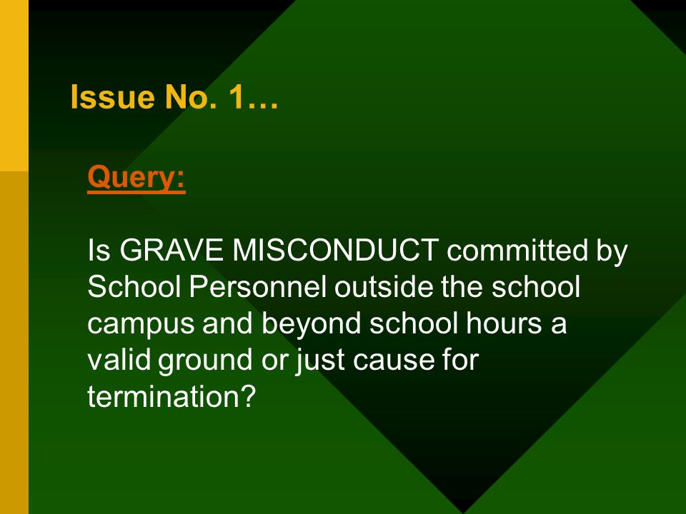Issue No. 1… Query: Is GRAVE MISCONDUCT committed by School Personnel outside the school campus and beyond school hours a valid ground or just cause f