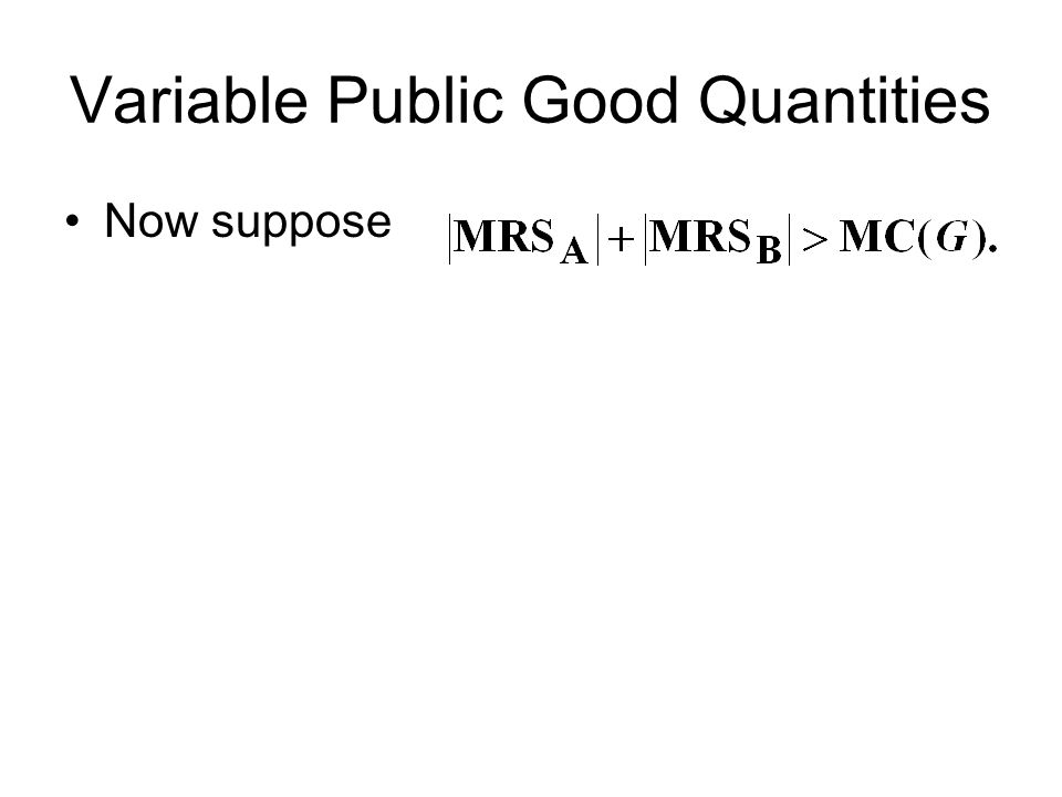 Variable Public Good Quantities Now suppose