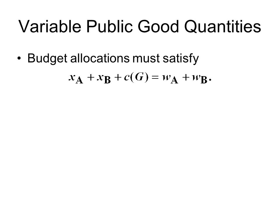 Variable Public Good Quantities Budget allocations must satisfy