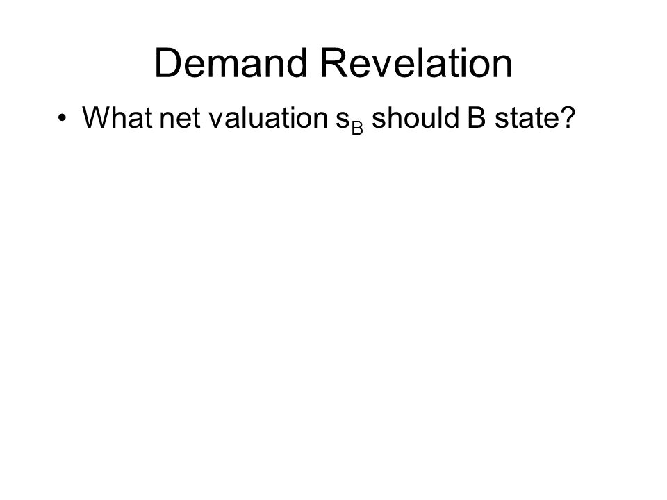 Demand Revelation What net valuation s B should B state?