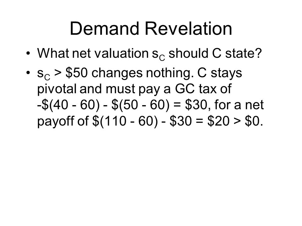 Demand Revelation What net valuation s C should C state.