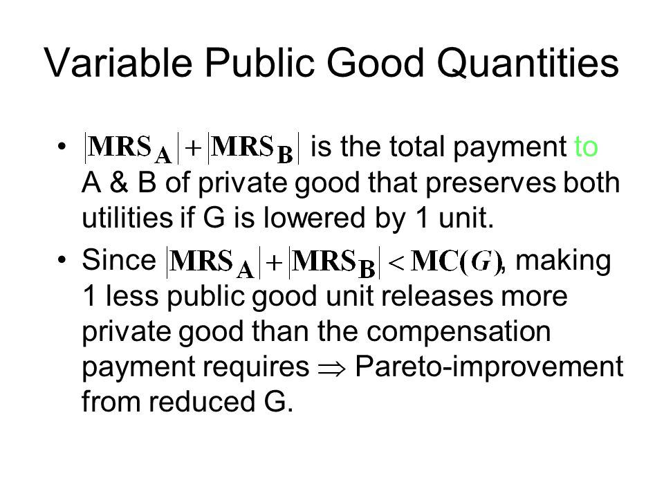 Variable Public Good Quantities is the total payment to A & B of private good that preserves both utilities if G is lowered by 1 unit.