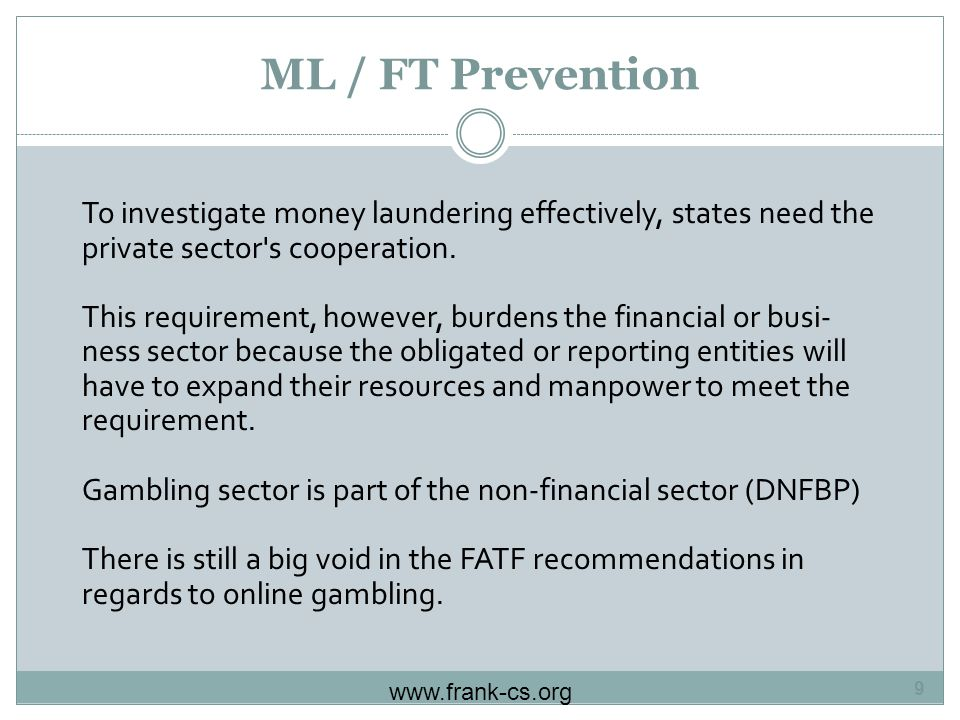 ML / FT Prevention www.frank-cs.org 9 To investigate money laundering effectively, states need the private sector s cooperation.