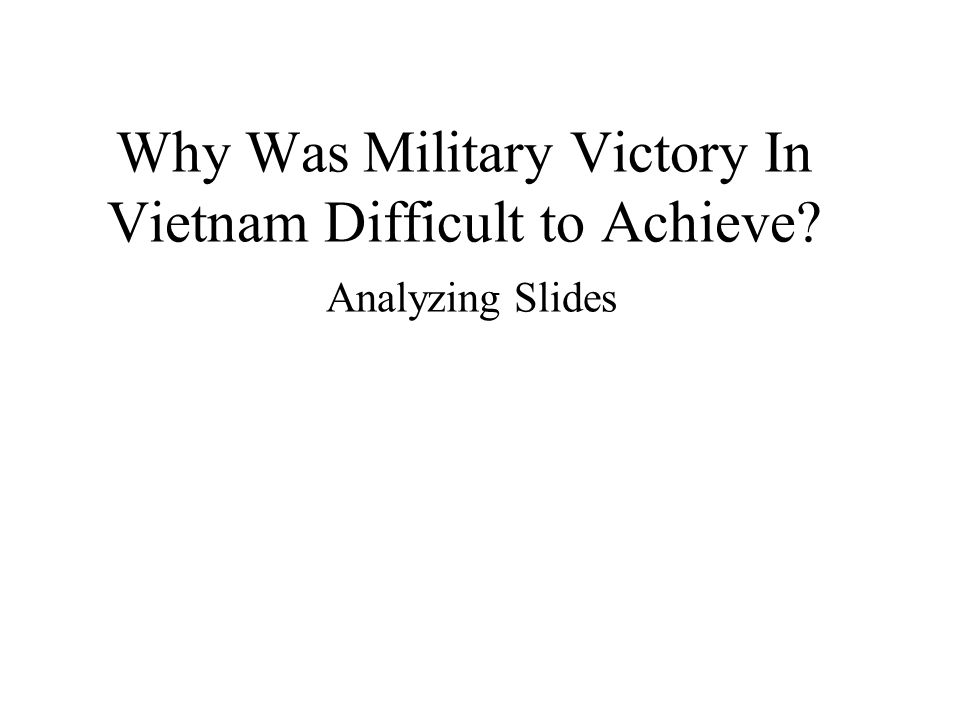 Why Was Military Victory In Vietnam Difficult to Achieve Analyzing Slides