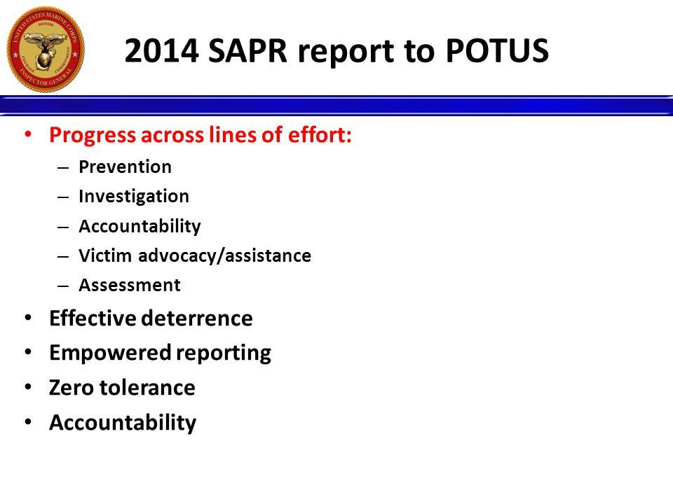 2014 SAPR report to POTUS Progress across lines of effort: – Prevention – Investigation – Accountability – Victim advocacy/assistance – Assessment Eff