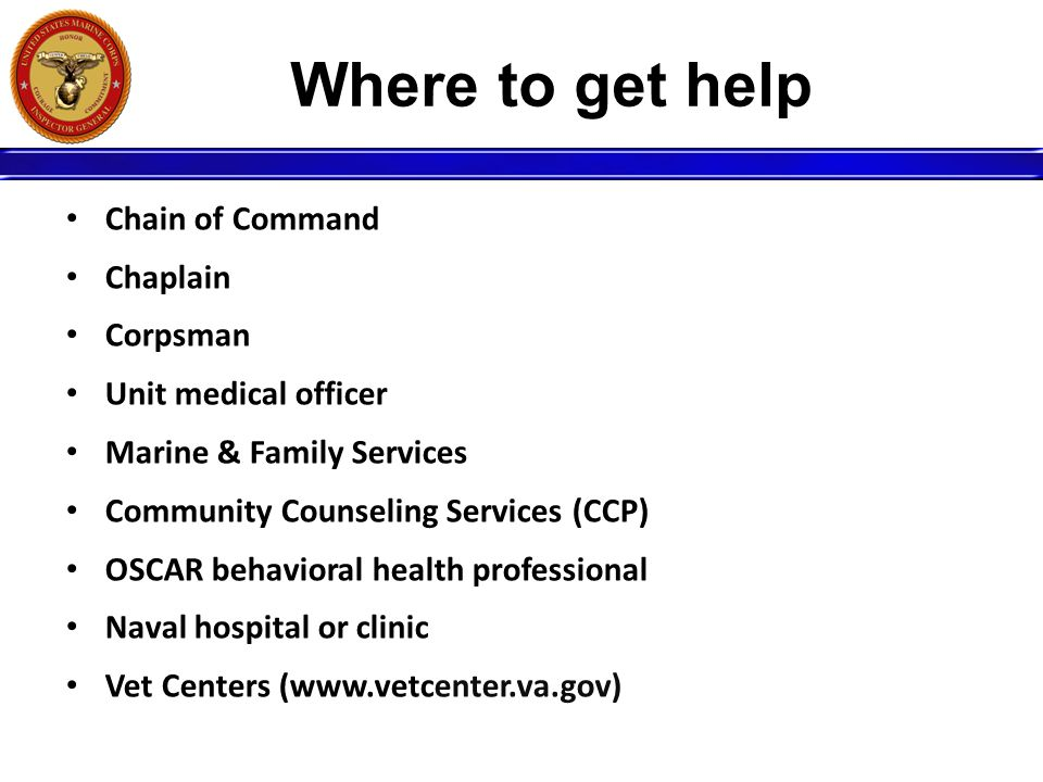 Chain of Command Chaplain Corpsman Unit medical officer Marine & Family Services Community Counseling Services (CCP) OSCAR behavioral health professio