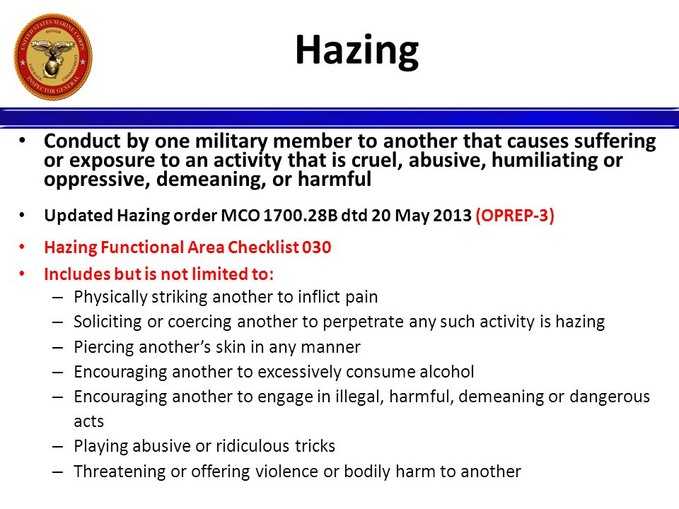 Hazing Conduct by one military member to another that causes suffering or exposure to an activity that is cruel, abusive, humiliating or oppressive, d