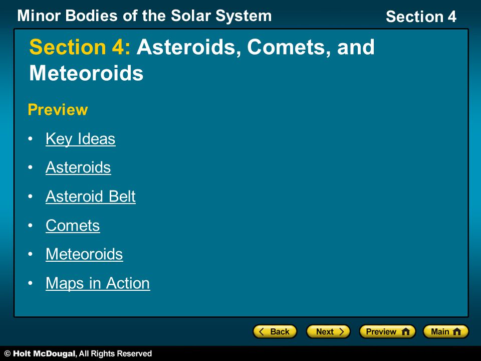 Minor Bodies of the Solar System Section 4 Section 4: Asteroids, Comets, and Meteoroids Preview Key Ideas Asteroids Asteroid Belt Comets Meteoroids Ma