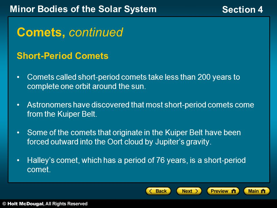Minor Bodies of the Solar System Section 4 Comets, continued Short-Period Comets Comets called short-period comets take less than 200 years to complet