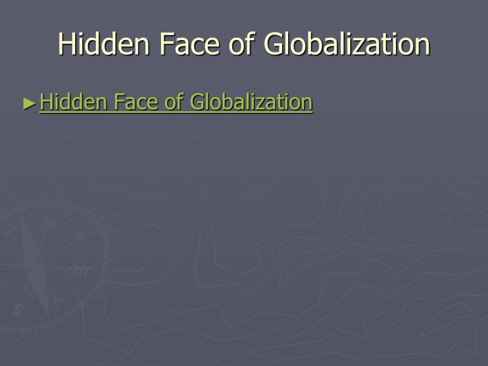 Hidden Face of Globalization ► Hidden Face of Globalization Hidden Face of Globalization Hidden Face of Globalization