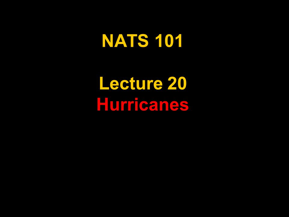 NATS 101 Lecture 20 Hurricanes