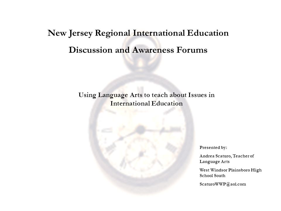 Using Language Arts to teach about Issues in International Education Presented by: Andrea Scaturo, Teacher of Language Arts West Windsor Plainsboro High School South ScaturoWWP@aol.com New Jersey Regional International Education Discussion and Awareness Forums