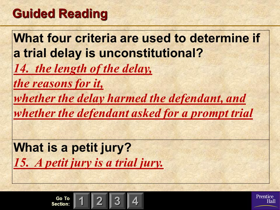 123 Go To Section: 4 Guided Reading What four criteria are used to determine if a trial delay is unconstitutional? 14. the length of the delay, the re