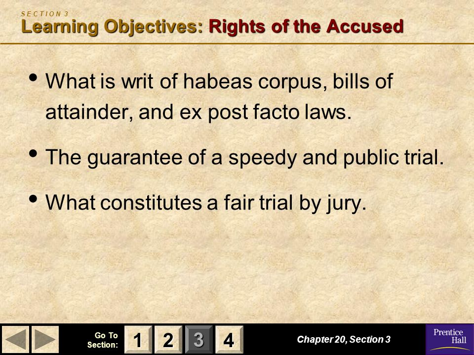 123 Go To Section: 4 Chapter 20, Section 3 Learning Objectives: Rights of the Accused S E C T I O N 3 Learning Objectives: Rights of the Accused What
