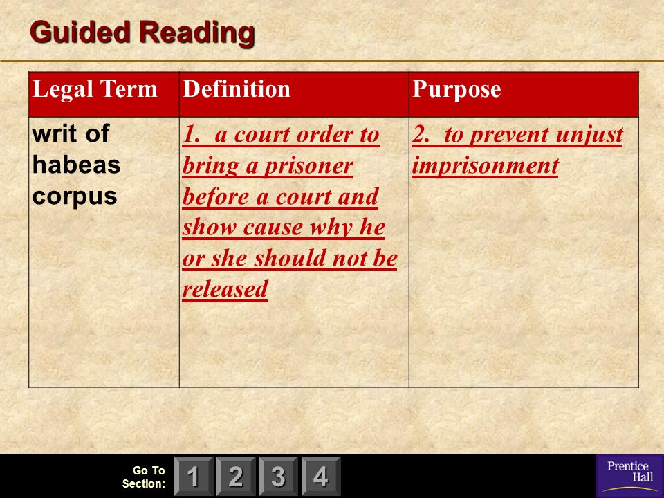123 Go To Section: 4 Guided Reading Legal TermDefinitionPurpose writ of habeas corpus 1. a court order to bring a prisoner before a court and show cau