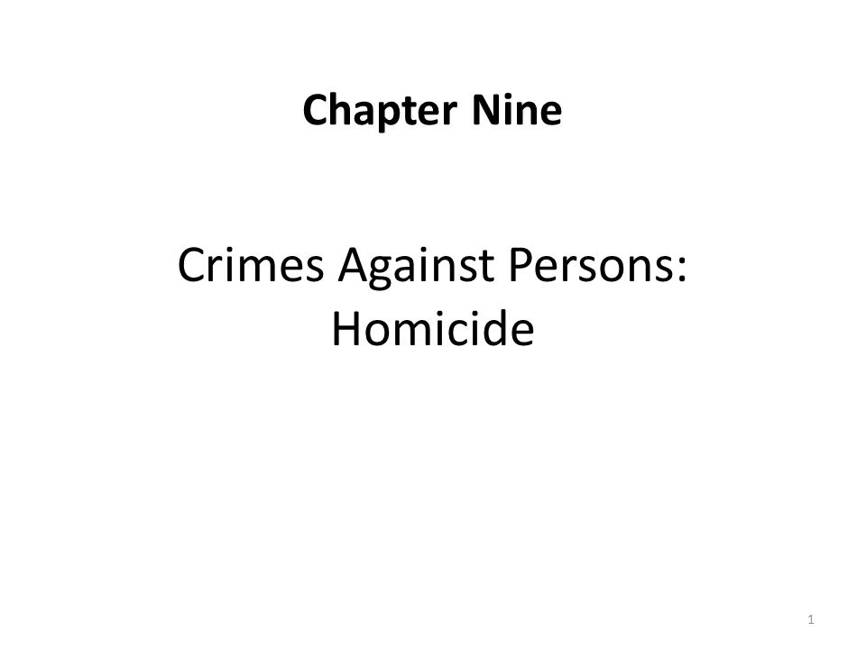 Chapter Nine Crimes Against Persons: Homicide 1