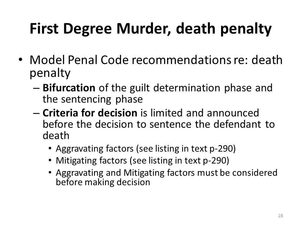 First Degree Murder, death penalty Model Penal Code recommendations re: death penalty – Bifurcation of the guilt determination phase and the sentencin