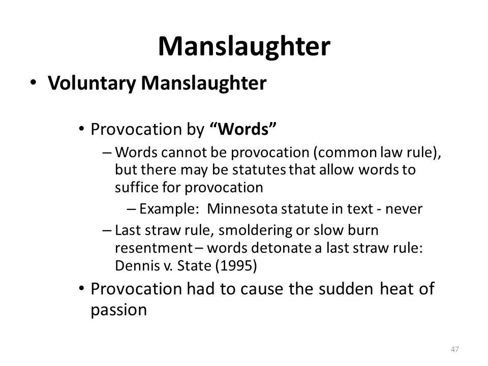 """Manslaughter Voluntary Manslaughter Provocation by """"Words"""" – Words cannot be provocation (common law rule), but there may be statutes that allow words"""