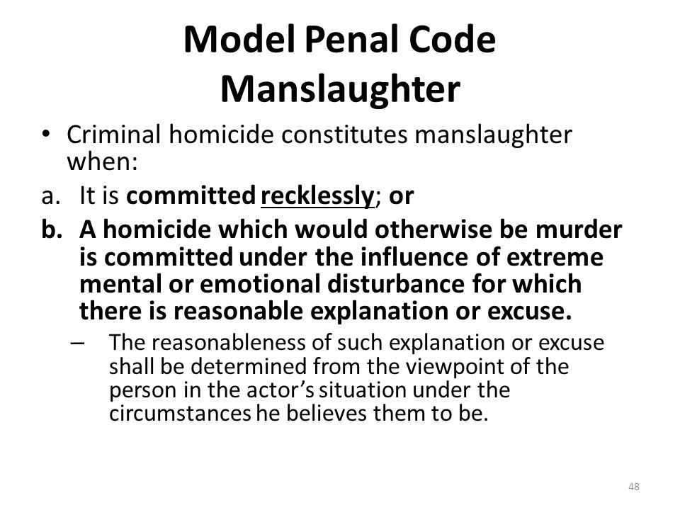Model Penal Code Manslaughter Criminal homicide constitutes manslaughter when: a.It is committed recklessly; or b.A homicide which would otherwise be