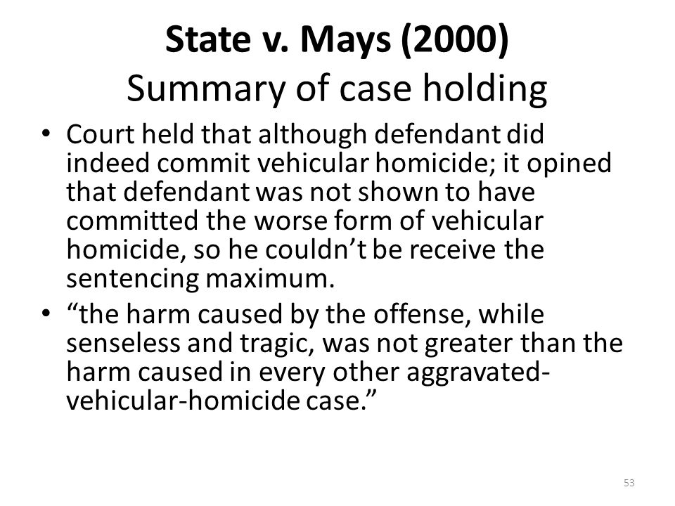 State v. Mays (2000) Summary of case holding Court held that although defendant did indeed commit vehicular homicide; it opined that defendant was not
