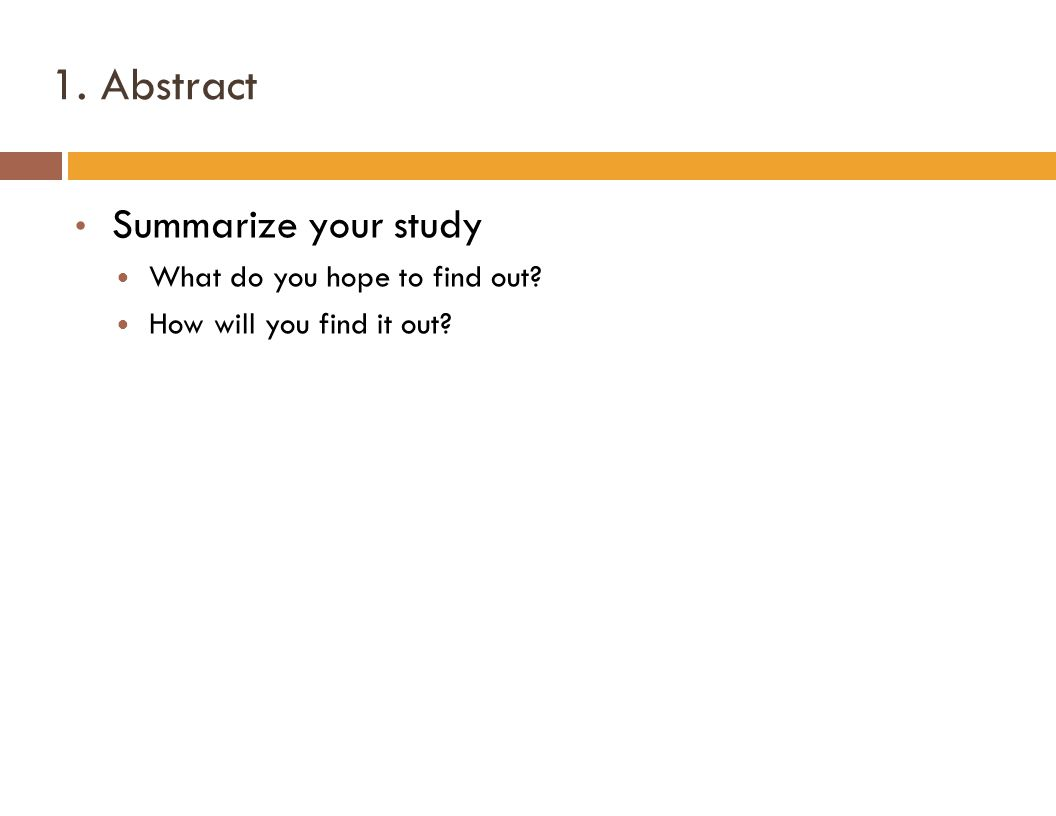 1. Abstract Summarize your study What do you hope to find out How will you find it out