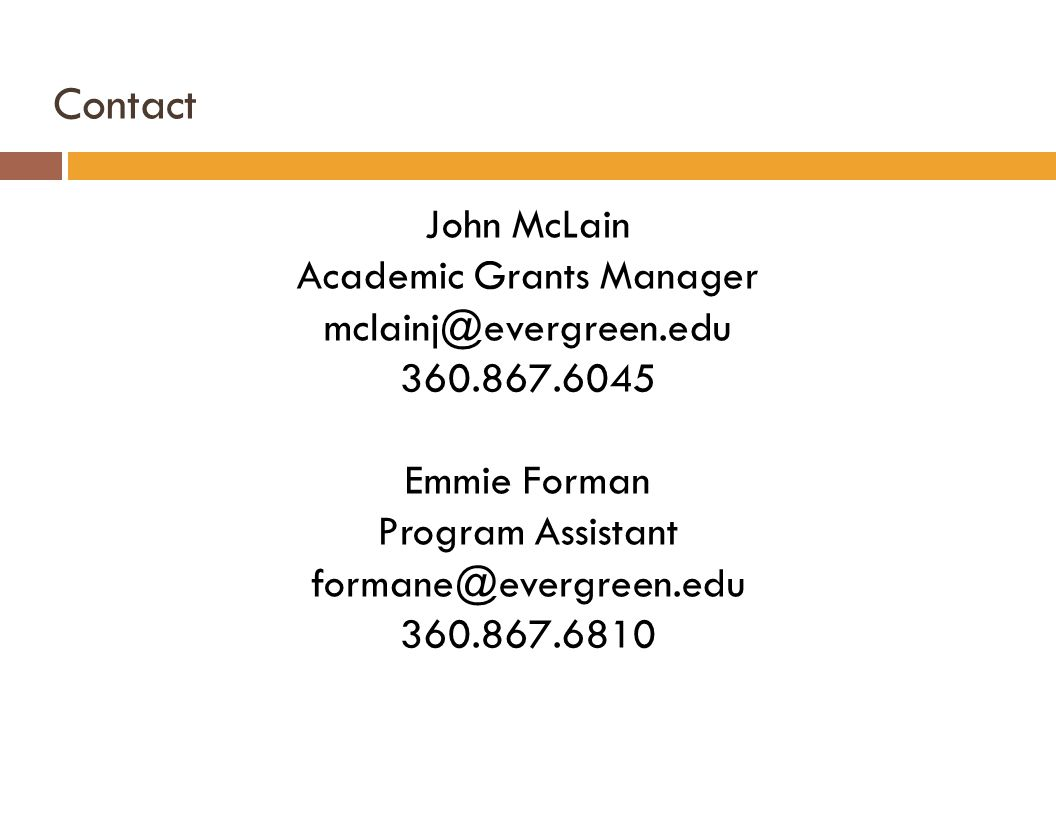 John McLain Academic Grants Manager mclainj@evergreen.edu 360.867.6045 Emmie Forman Program Assistant formane@evergreen.edu 360.867.6810 Contact