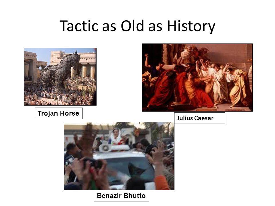 Tactic as Old as History Trojan Horse Julius Caesar Benazir Bhutto